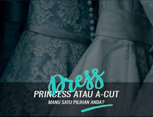 Dress Princess atau Dress A Cut – Mana Satu Pilihan Anda?