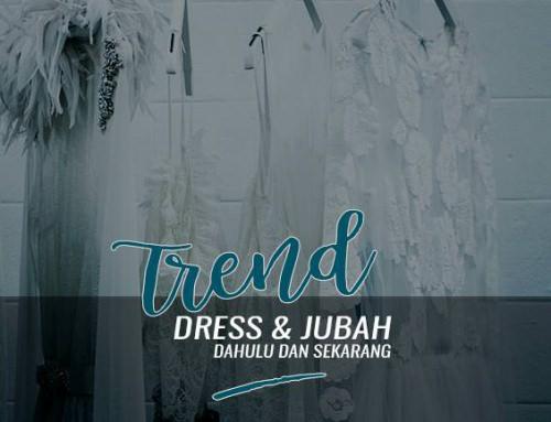 Trend Dress dan Jubah Dahulu dan Sekarang